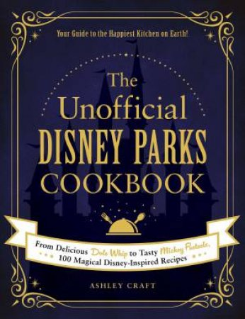 The Unofficial Disney Parks Cookbook by Ashley Craft