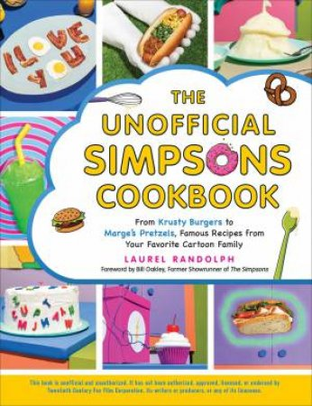 The Unofficial Simpsons Cookbook by Laurel Randolph & Bill Oakley