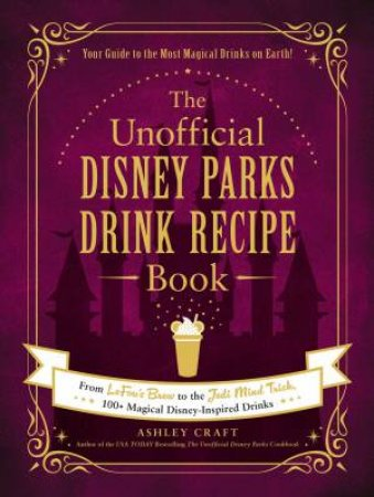 The Unofficial Disney Parks Drink Recipe Book by Ashley Craft