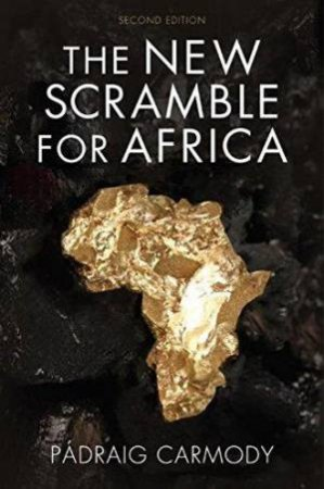 The New Scramble For Africa, Second Edition (2E) by Padraig Carmody