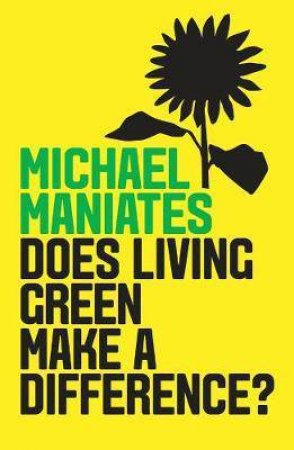 Does Living Green Make A Difference? by Michael Maniates