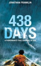 438 Days: An Incredible True Story Of Survival At Sea by Jonathan Franklin