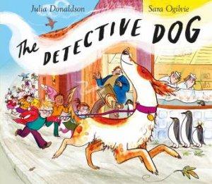 The Detective Dog by Julia Donaldson & Sara Ogilvie