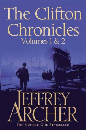 The Clifton Chronicles: Volumes 1 And 2 by Jeffrey Archer