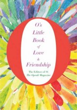 O's Little Book of Love and Friendship by The Editors of O