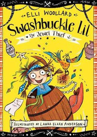 Swashbuckle Lil: The Jewel Thief by Elli Woollard & Laura Ellen Anderson