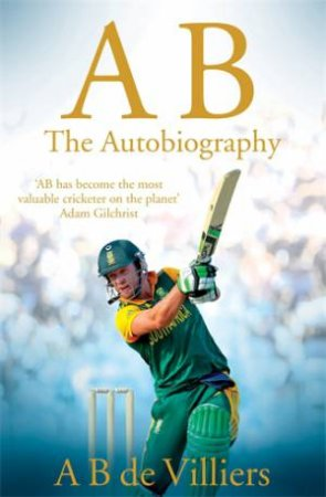 A B de Villiers: The Autobiography