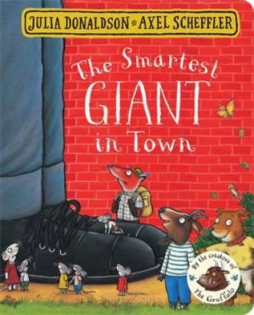 The Smartest Giant In Town by Axel Scheffler & Julia Donaldson