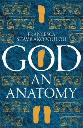 God: An Anatomy by Francesca Stavrakopoulou