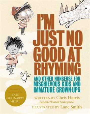 I'm Just No Good At Rhyming by Chris Harris & Lane Smith