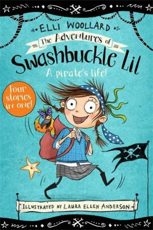 The Adventures Of Swashbuckle Lil by Elli Woollard & Laura Ellen Anderson