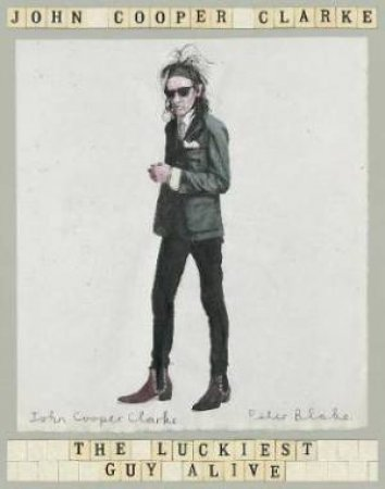 The Luckiest Guy Alive by John Cooper Clarke