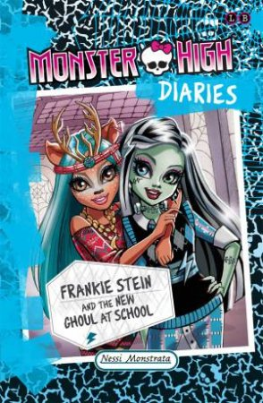Monster High Diaries: Frankie Stein and the New Ghouls in School