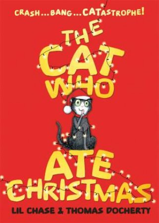 The Cat Who Ate Christmas by Lil Chase & Thomas Docherty