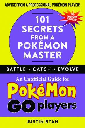101 Secrets From A Pokémon Master: An Unofficial Guide For Pokemon Go Players by Justin Ryan
