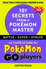 101 Secrets From A Pokmon Master An Unofficial Guide For Pokemon Go Players