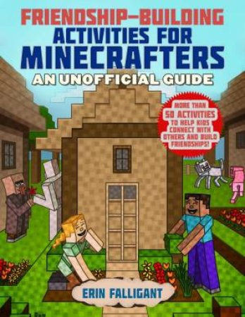 Friendship-Building Activities For Minecrafters by Erin Falligrant