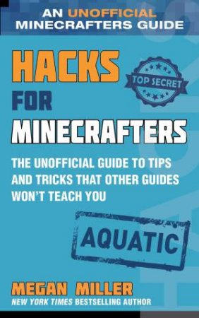 Hacks For Minecrafters: Aquatic by Megan Miller