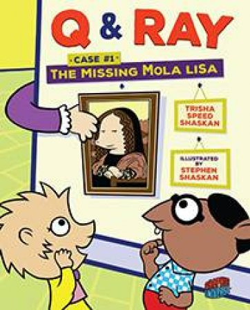 Q & Ray Case #1: The Missing Mola Lisa: