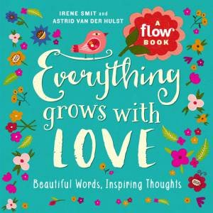 Everything Grows With Love by Irene Smit & Astrid van der Hulst