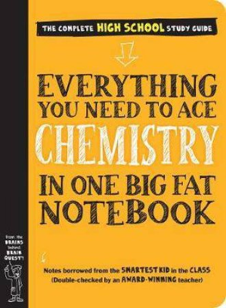 Everything You Need To Ace Chemistry In One Big Fat Notebook by Jennifer Swanson