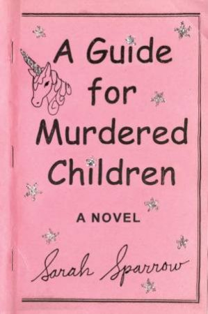 A Guide For Murdered Children: A Novel by Sarah Sparrow