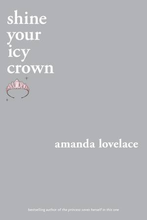 Shine Your Icy Crown by Amanda Lovelace