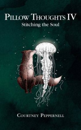 Pillow Thoughts IV: Stitching The Soul by Courtney Peppernell