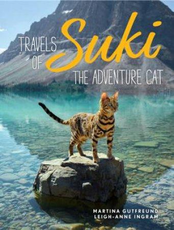 Travels Of Suki The Adventure Cat by Leigh-Anne Ingram & Kenneth Ingram-Hildebrandt & Martina Gutfreund
