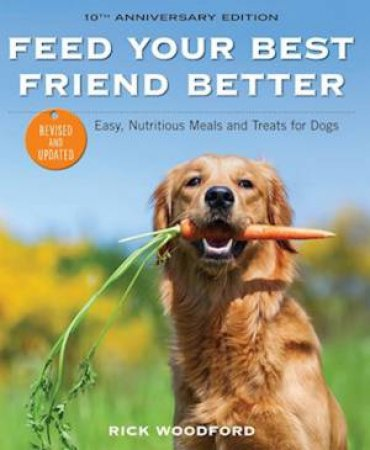 Feed Your Best Friend Better, Revised Edition