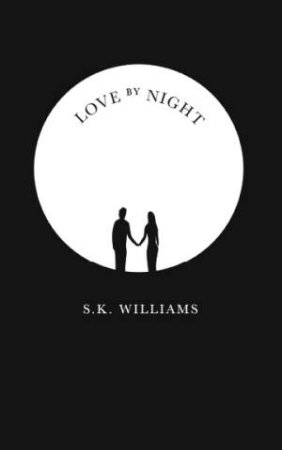 Love By Night by S. K. Williams