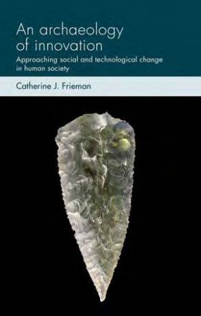 An Archaeology of Innovation by Catherine J. Frieman