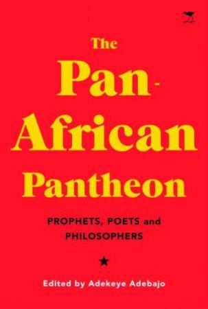 The Pan-African Pantheon by Adekeye Adebajo