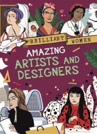 Brilliant Women: Amazing Artists And Designers