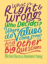 What Is Right And Wrong Who Decides Where Do Values Come From And Other Big Questions