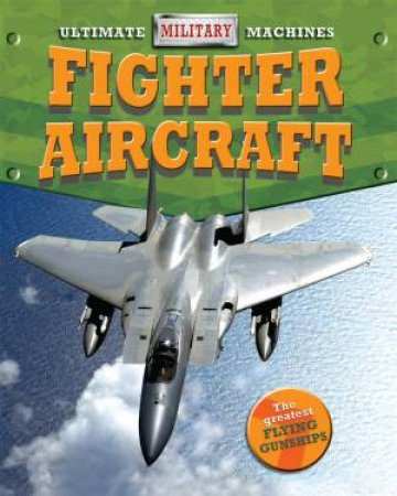 Ultimate Military Machines: Fighter Aircraft