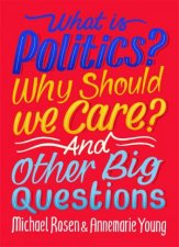 What Is Politics Why Should We Care And Other Big Questions
