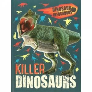 Dinosaur Infosaurus: Killer Dinosaurs by Various