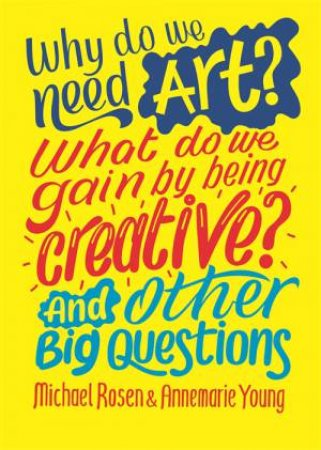 Why Do We Need Art? What Do We Gain By Being Creative? And Other Big Questions