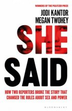 She Said: Breaking The Sexual Harassment Story That Ignited A Movement by Jodi Kantor & Megan Twohey