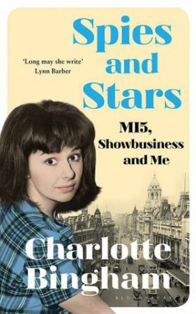 Spies And Stars: MI5, Showbusiness And Me by Charlotte Bingham