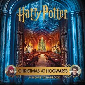 Harry Potter - Christmas At Hogwarts: A Movie Scrapbook by Various
