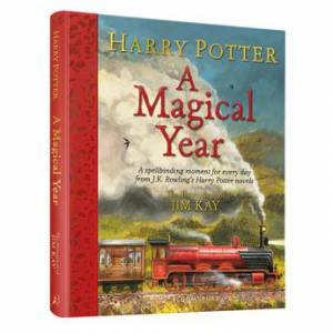 Harry Potter: A Magical Year by J. K. Rowling & Jim Kay
