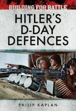 Building For Battle Hitlers DDay Defences