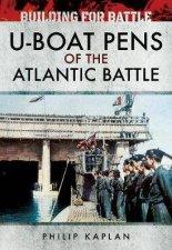 Building For Battle UBoat Pens Of The Atlantic Battle