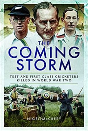 Coming Storm: Test And First Class Cricketers Killed In World War II