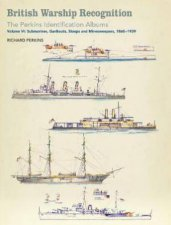British Warship Recognition The Perkins Identification Albums Submarines Gunboats Sloops And Minesweepers 18601939 Vol 6