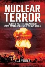 Nuclear Terror The Bomb And Other Weapons Of Mass Destruction In The Wrong Hands