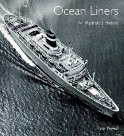 Ocean Liners: An Illustrated History by Peter Newall