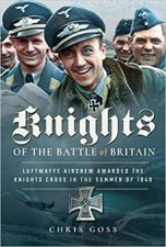 Knights Of The Battle Of Britain Luftwaffe Aircrew Awarded The Knights Cross In 1940